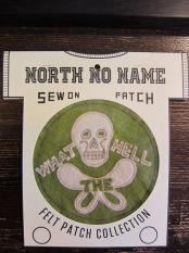 North No Name FELT PATCH (WHAT HELL)